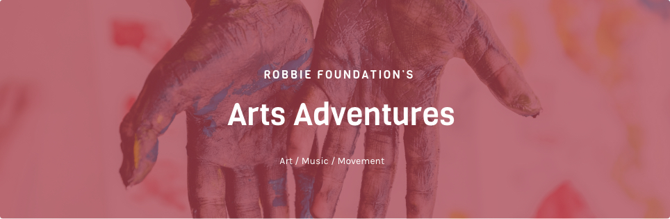 Join the Arts Adventures program with the Robbie Foundation
